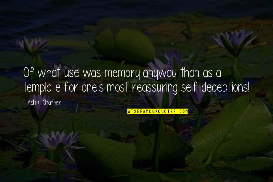Past Self Quotes By Ashim Shanker: Of what use was memory anyway than as