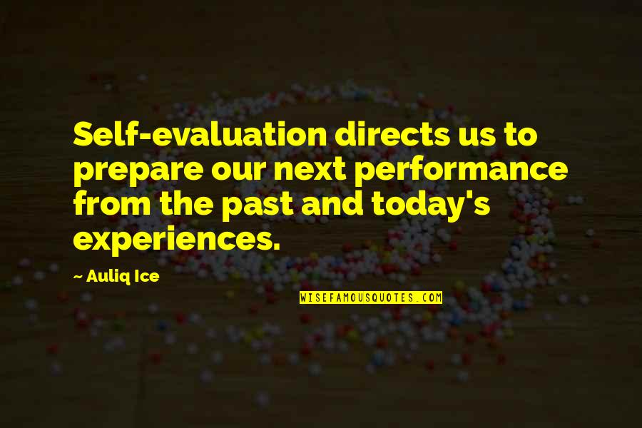 Past Self Quotes By Auliq Ice: Self-evaluation directs us to prepare our next performance