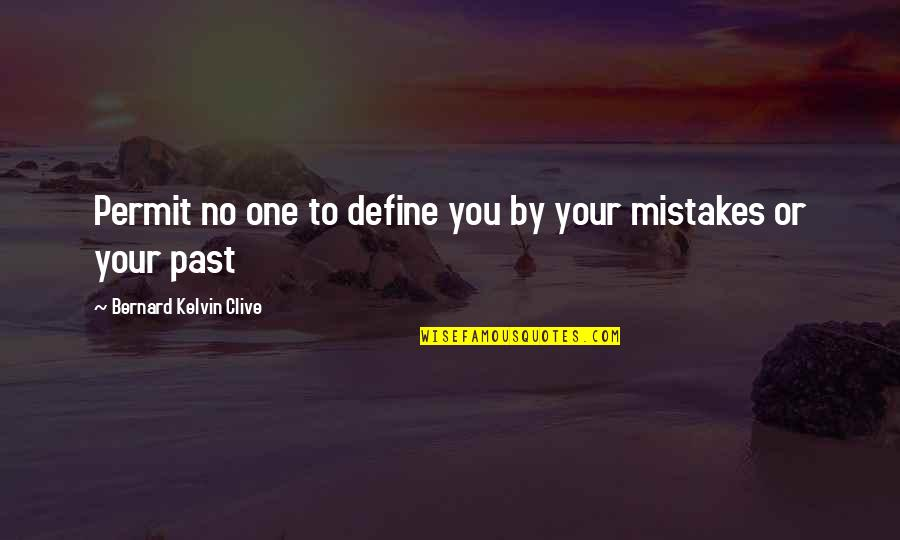 Past Self Quotes By Bernard Kelvin Clive: Permit no one to define you by your