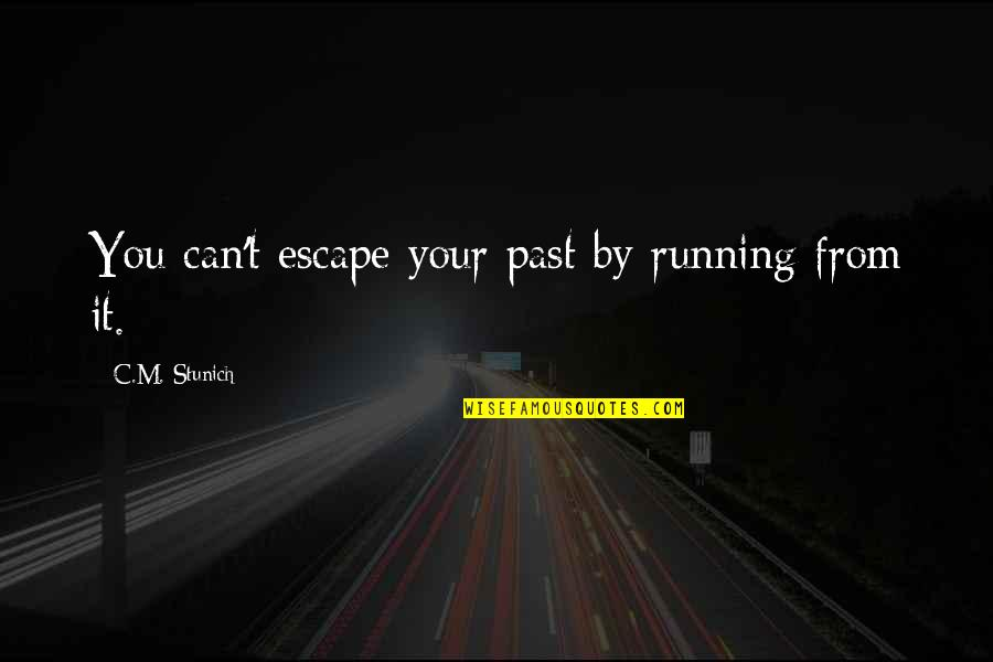 Past Self Quotes By C.M. Stunich: You can't escape your past by running from