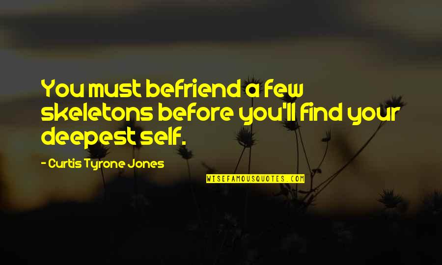 Past Self Quotes By Curtis Tyrone Jones: You must befriend a few skeletons before you'll