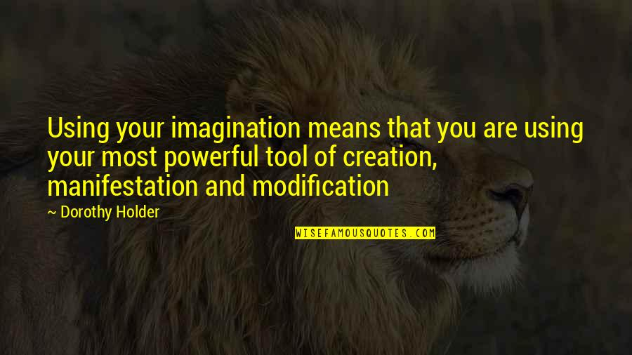 Past Self Quotes By Dorothy Holder: Using your imagination means that you are using