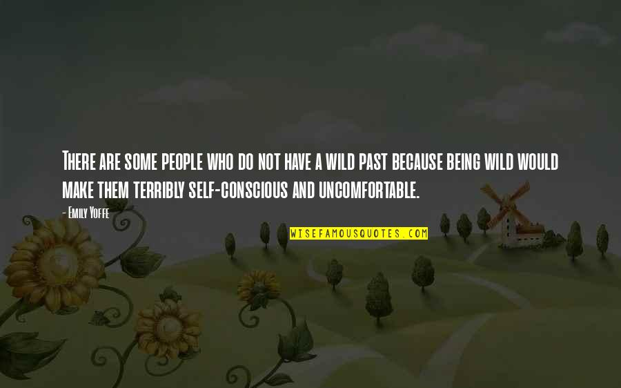 Past Self Quotes By Emily Yoffe: There are some people who do not have