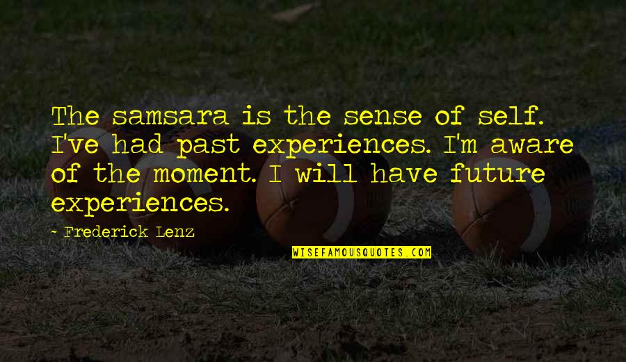 Past Self Quotes By Frederick Lenz: The samsara is the sense of self. I've