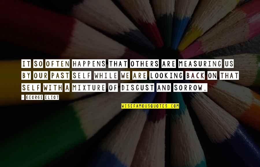 Past Self Quotes By George Eliot: It so often happens that others are measuring