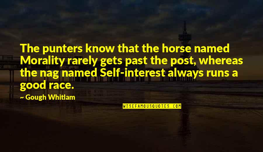 Past Self Quotes By Gough Whitlam: The punters know that the horse named Morality