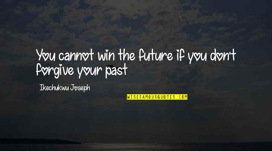 Past Self Quotes By Ikechukwu Joseph: You cannot win the future if you don't