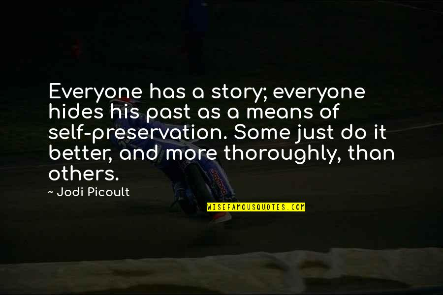 Past Self Quotes By Jodi Picoult: Everyone has a story; everyone hides his past