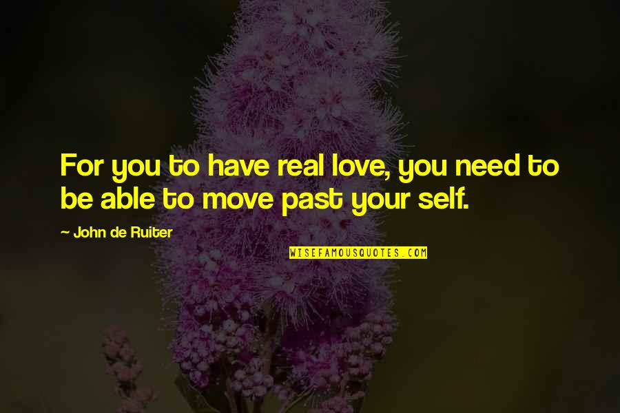 Past Self Quotes By John De Ruiter: For you to have real love, you need