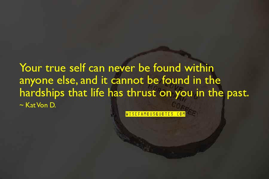 Past Self Quotes By Kat Von D.: Your true self can never be found within
