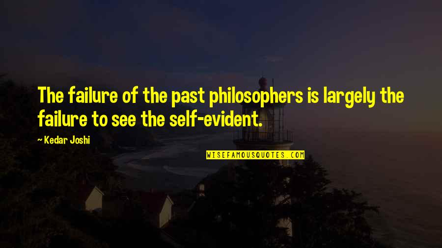 Past Self Quotes By Kedar Joshi: The failure of the past philosophers is largely
