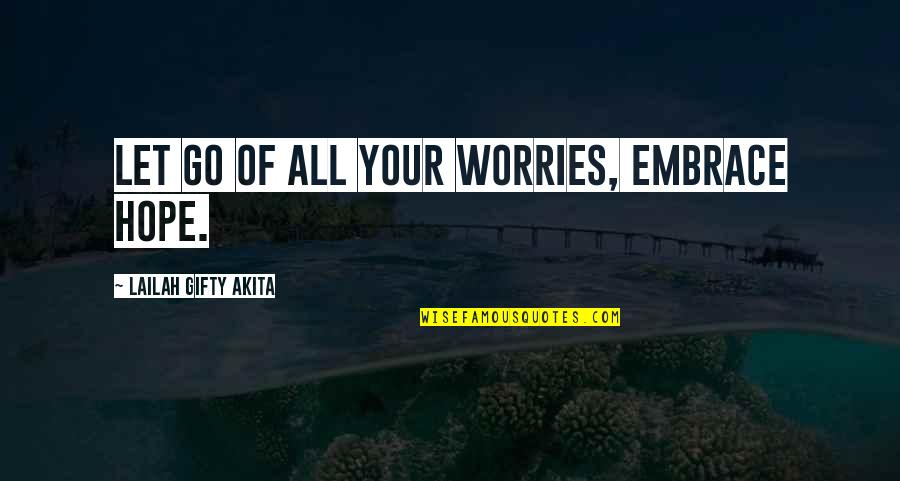 Past Self Quotes By Lailah Gifty Akita: Let go of all your worries, embrace hope.