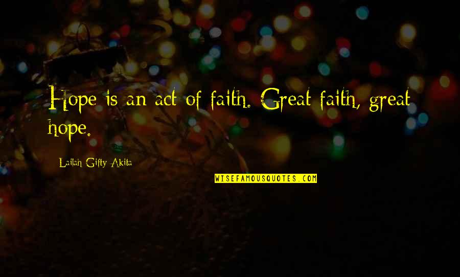 Past Self Quotes By Lailah Gifty Akita: Hope is an act of faith. Great faith,