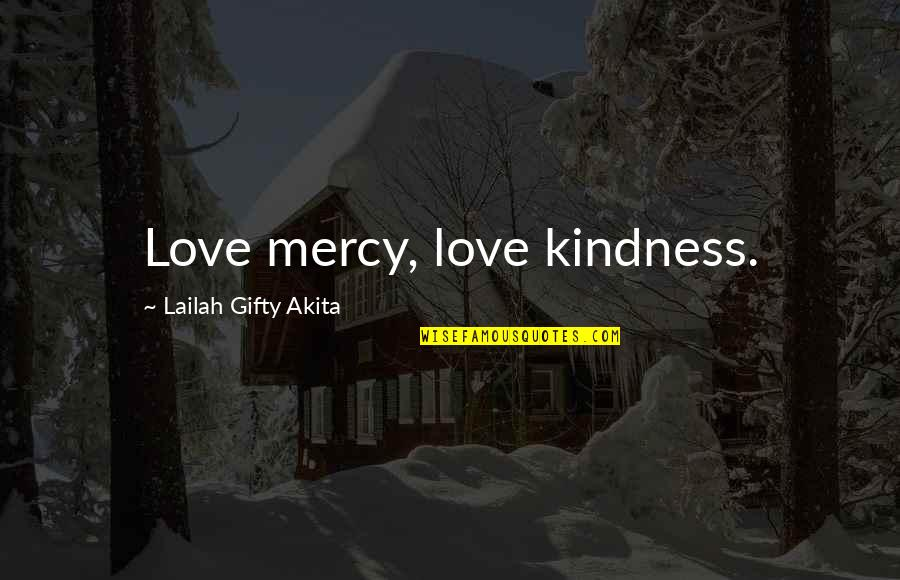 Past Self Quotes By Lailah Gifty Akita: Love mercy, love kindness.
