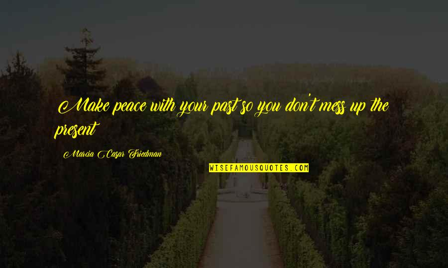 Past Self Quotes By Marcia Casar Friedman: Make peace with your past so you don't