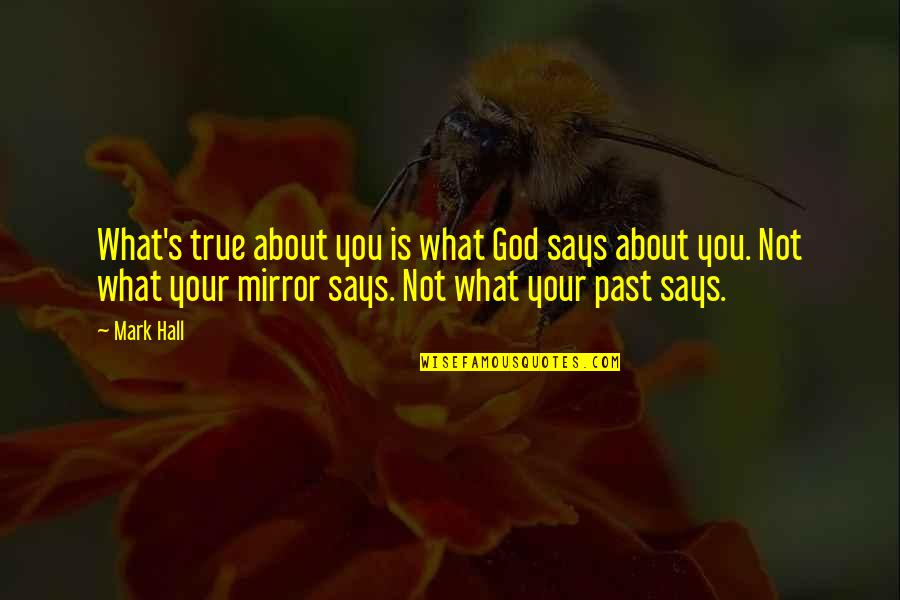 Past Self Quotes By Mark Hall: What's true about you is what God says