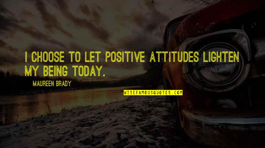 Past Self Quotes By Maureen Brady: I choose to let positive attitudes lighten my