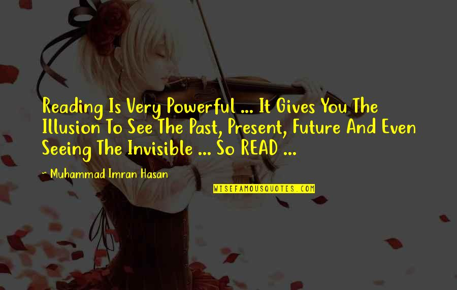 Past Self Quotes By Muhammad Imran Hasan: Reading Is Very Powerful ... It Gives You