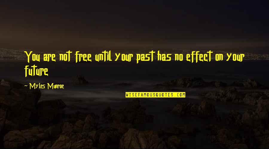 Past Self Quotes By Myles Munroe: You are not free until your past has