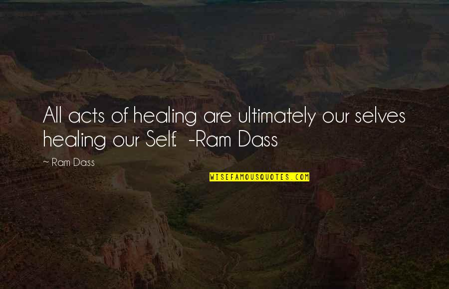 Past Self Quotes By Ram Dass: All acts of healing are ultimately our selves