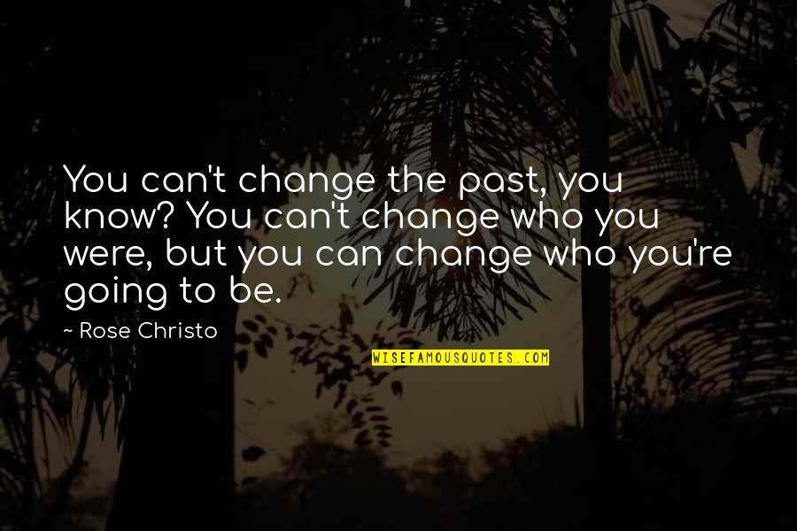 Past Self Quotes By Rose Christo: You can't change the past, you know? You