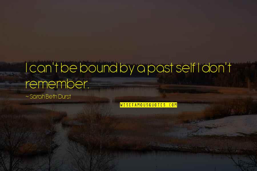 Past Self Quotes By Sarah Beth Durst: I can't be bound by a past self