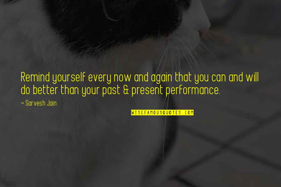 Past Self Quotes By Sarvesh Jain: Remind yourself every now and again that you