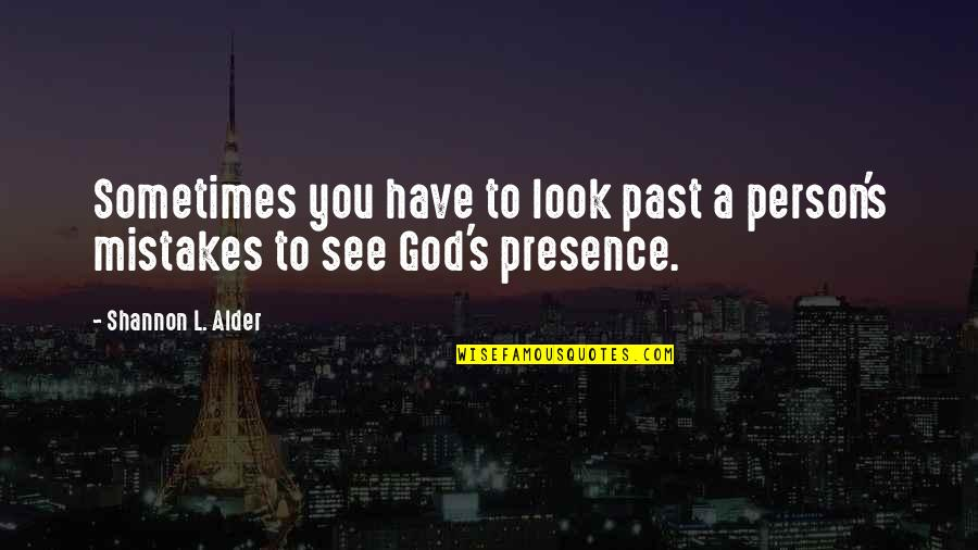Past Self Quotes By Shannon L. Alder: Sometimes you have to look past a person's