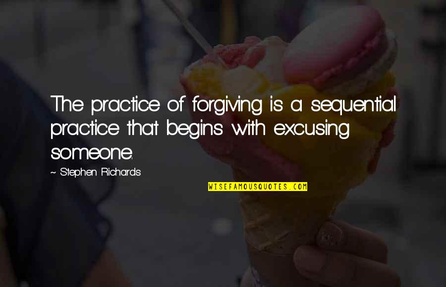 Past Self Quotes By Stephen Richards: The practice of forgiving is a sequential practice