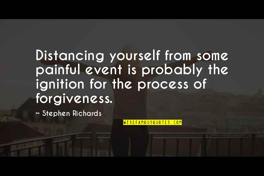 Past Self Quotes By Stephen Richards: Distancing yourself from some painful event is probably