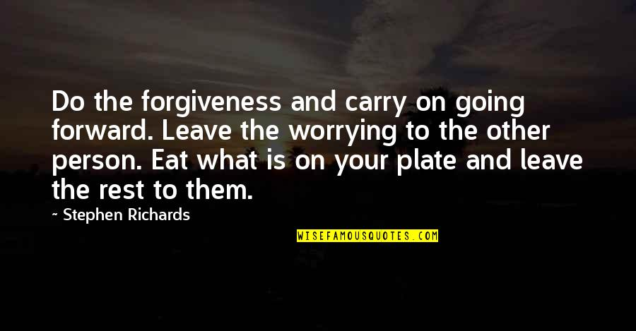 Past Self Quotes By Stephen Richards: Do the forgiveness and carry on going forward.