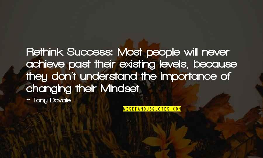 Past Self Quotes By Tony Dovale: Rethink Success: Most people will never achieve past