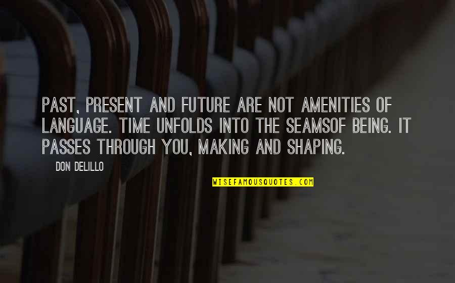 Past Shaping Future Quotes By Don DeLillo: Past, present and future are not amenities of