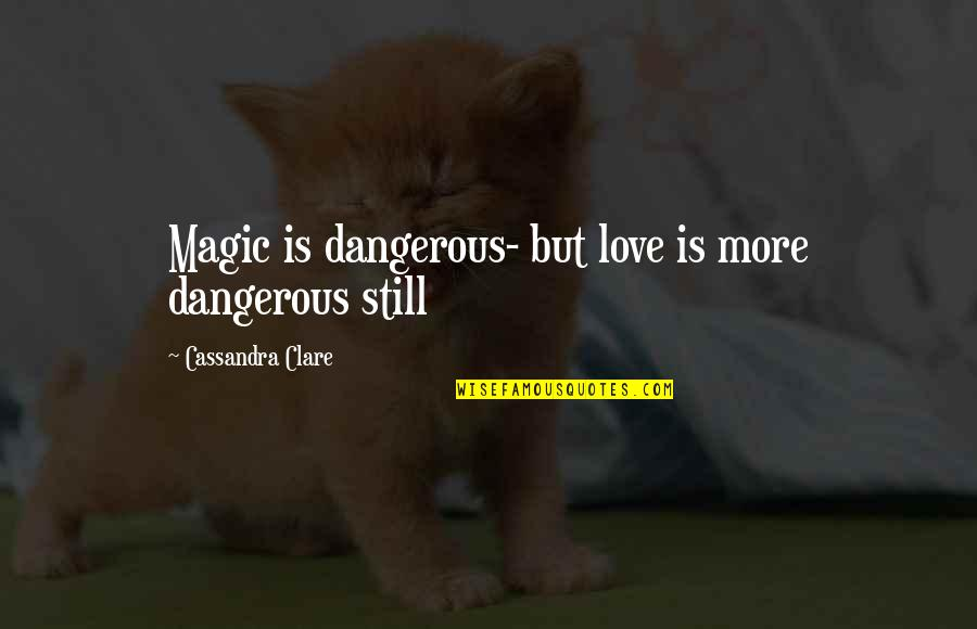 Pastor Wife Anniversary Quotes By Cassandra Clare: Magic is dangerous- but love is more dangerous