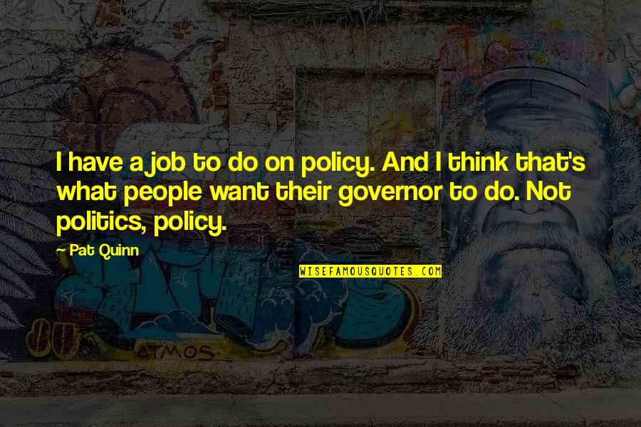 Pat Quinn Quotes By Pat Quinn: I have a job to do on policy.