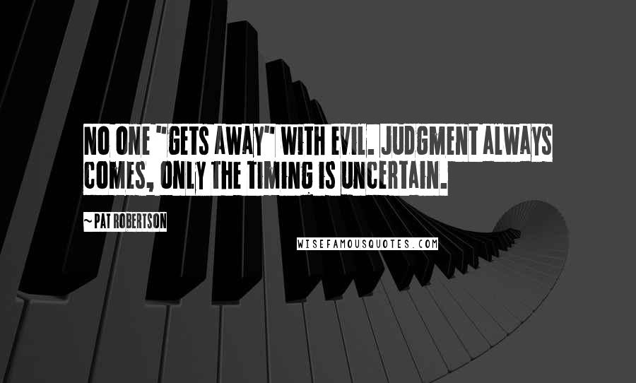 "Pat Robertson quotes: No one ""gets away"" with evil. Judgment always comes, only the timing is uncertain."