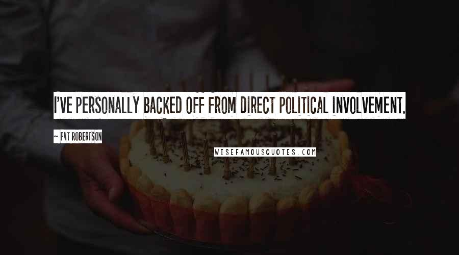Pat Robertson quotes: I've personally backed off from direct political involvement.