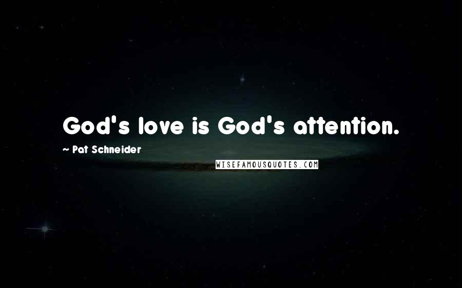Pat Schneider quotes: God's love is God's attention.