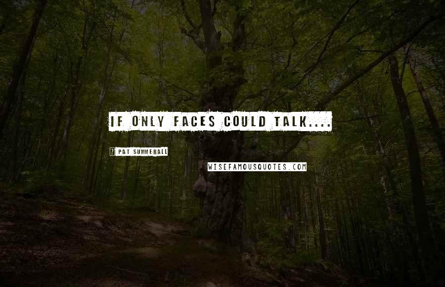 Pat Summerall quotes: If only faces could talk....