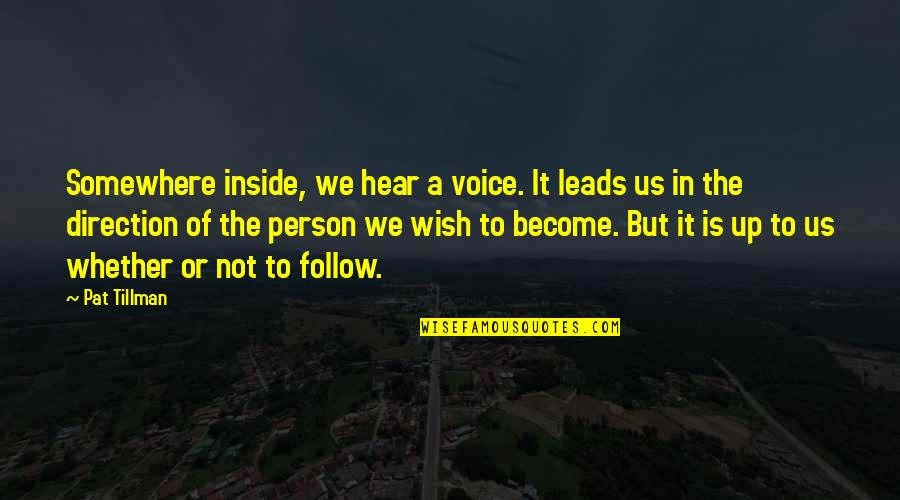 Pat Tillman Quotes By Pat Tillman: Somewhere inside, we hear a voice. It leads