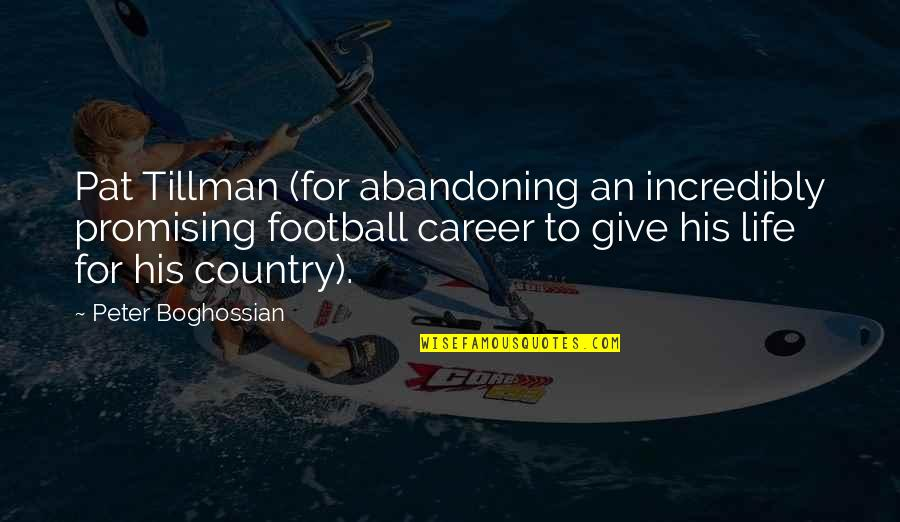 Pat Tillman Quotes By Peter Boghossian: Pat Tillman (for abandoning an incredibly promising football