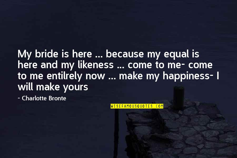 Patama Kay Crush Quotes By Charlotte Bronte: My bride is here ... because my equal