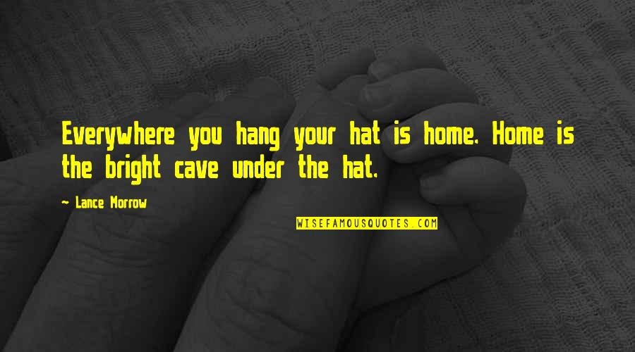 Patama Kay Crush Quotes By Lance Morrow: Everywhere you hang your hat is home. Home