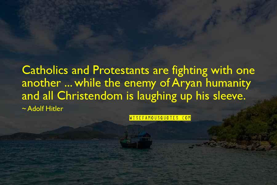 Patama Sa Adik Quotes By Adolf Hitler: Catholics and Protestants are fighting with one another