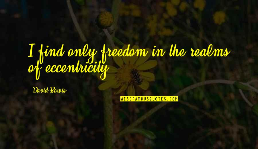 Patama Sa Adik Quotes By David Bowie: I find only freedom in the realms of