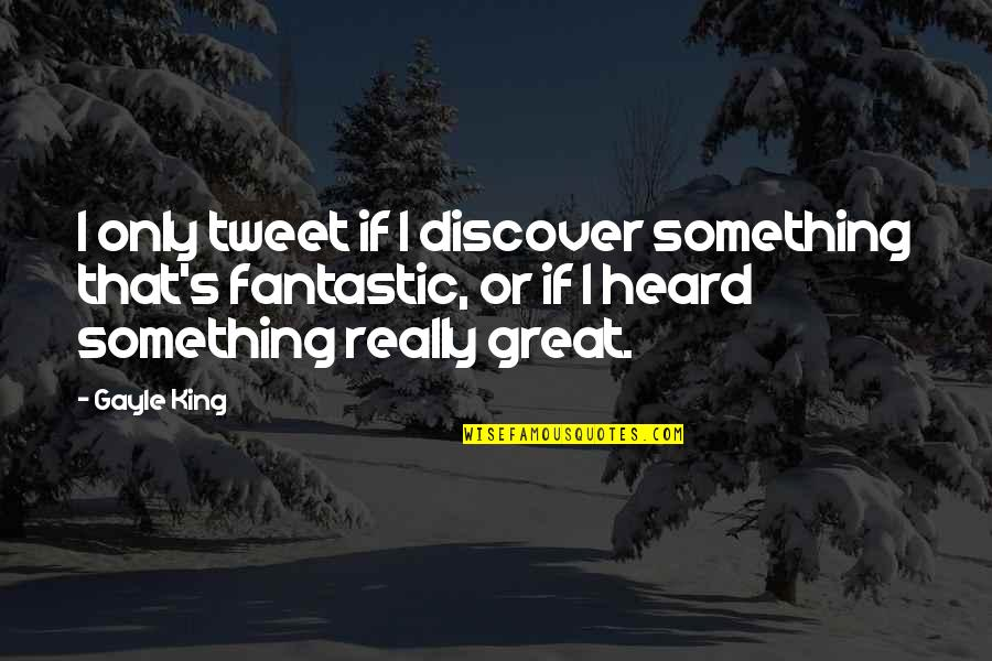 Patama Sa Adik Quotes By Gayle King: I only tweet if I discover something that's