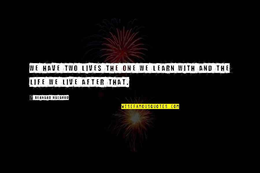 Patama Sa Ex Quotes By Bernard Malamud: We have two lives the one we learn