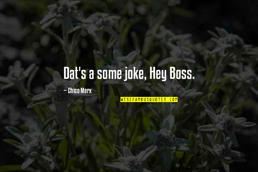 Patama Sa Ex Quotes By Chico Marx: Dat's a some joke, Hey Boss.