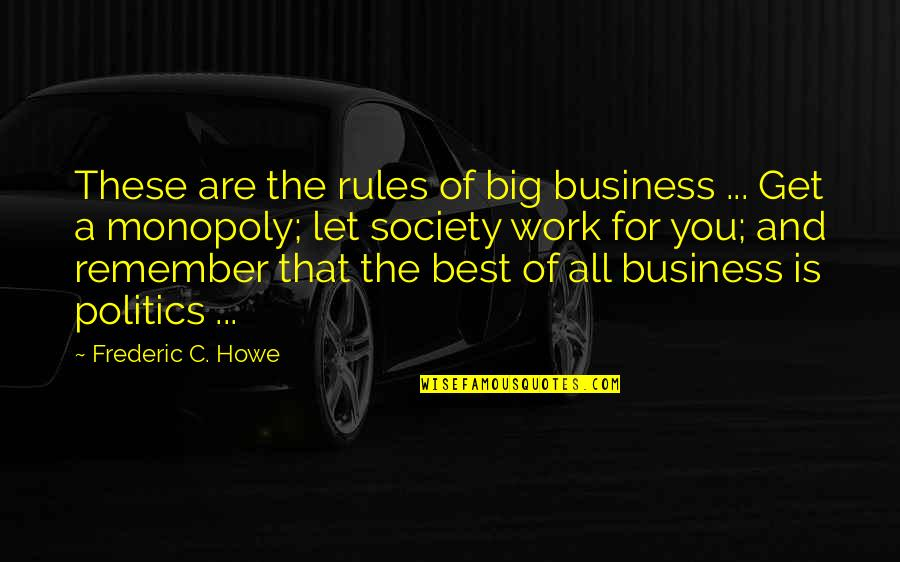 Patama Sa Ex Quotes By Frederic C. Howe: These are the rules of big business ...