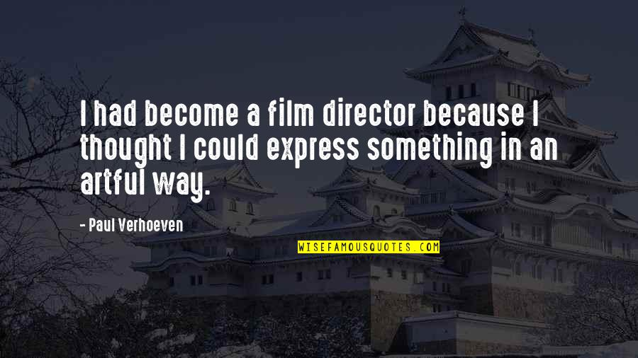 Patama Sa Ex Quotes By Paul Verhoeven: I had become a film director because I